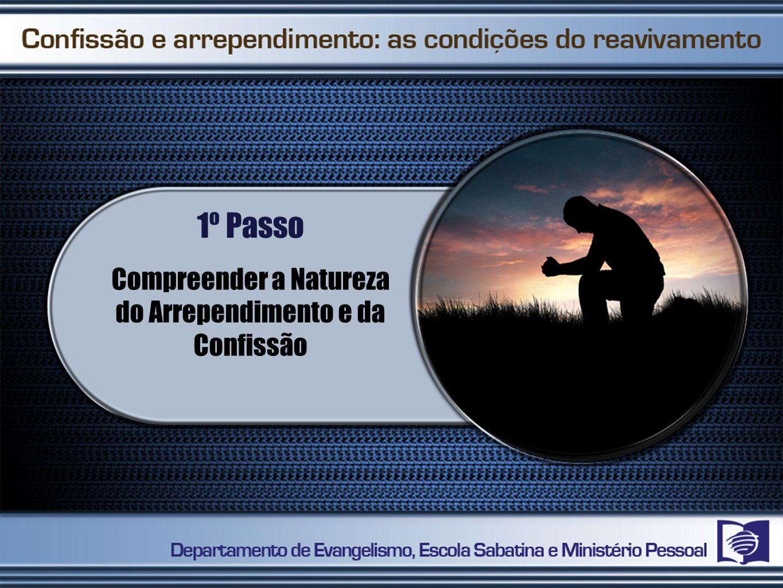 1º Passo Compreender a Natureza do Arrependimento e da Confissão