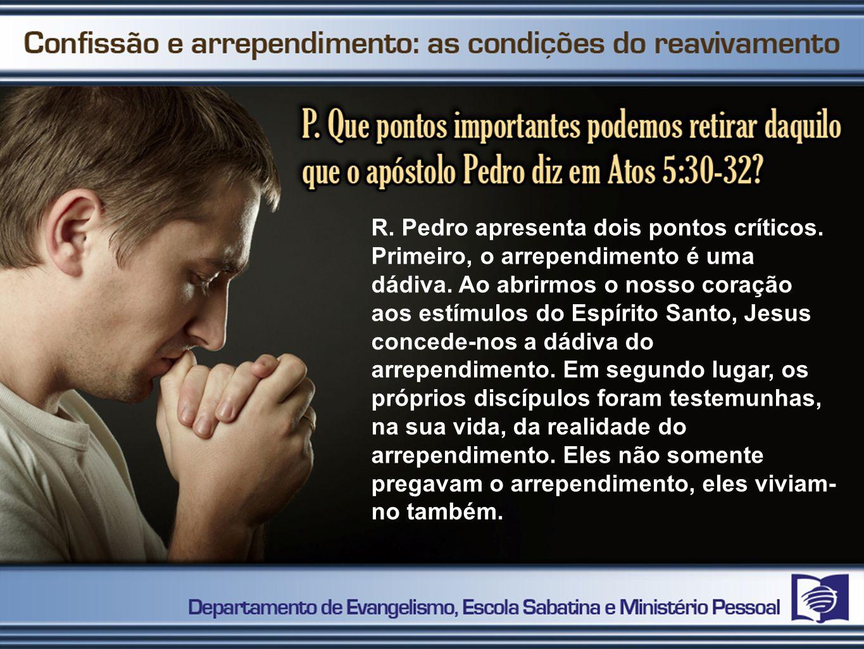 R. Pedro apresenta dois pontos críticos. Primeiro, o arrependimento é uma dádiva. Ao abrirmos o nosso coração aos estímulos do Espírito Santo, Jesus c