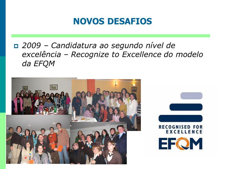 2009 – Candidatura ao segundo nível de excelência – Recognize to Excellence do modelo da EFQM