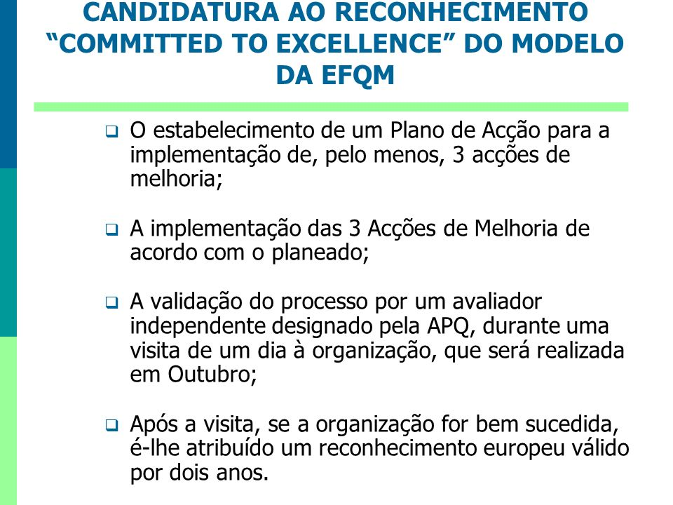 CANDIDATURA AO RECONHECIMENTO COMMITTED TO EXCELLENCE DO MODELO DA EFQM O estabelecimento de um Plano de Acção para a implementação de, pelo menos, 3