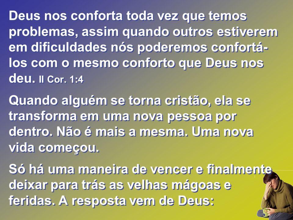 Deus nos conforta toda vez que temos problemas, assim quando outros estiverem em dificuldades nós poderemos confortá- los com o mesmo conforto que Deu