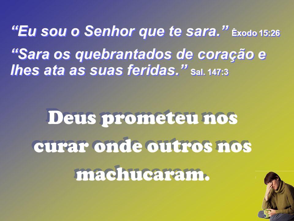 Eu sou o Senhor que te sara. Êxodo 15:26 Sara os quebrantados de coração e lhes ata as suas feridas. Sal. 147:3 Eu sou o Senhor que te sara. Êxodo 15: