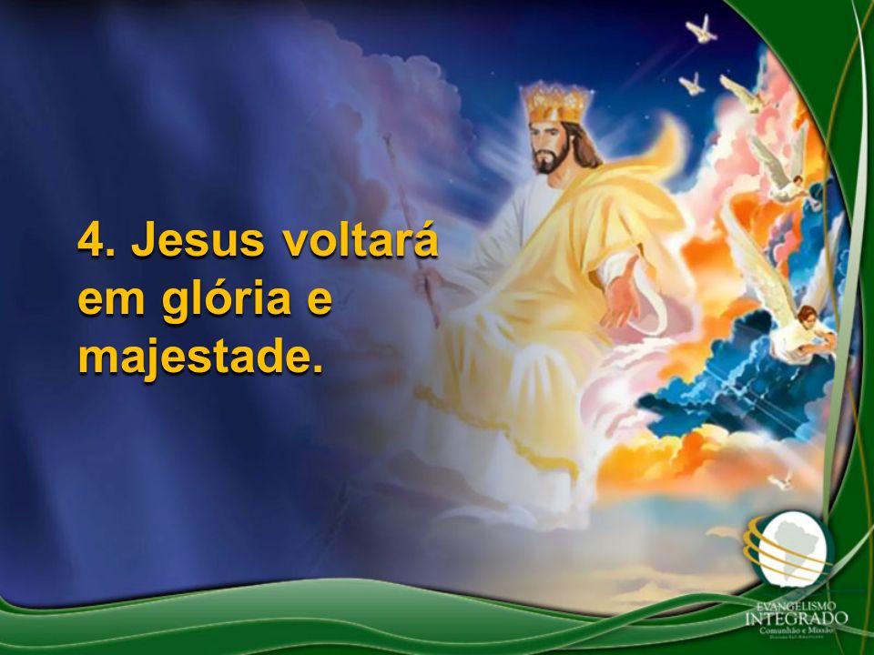 4. Jesus voltará em glória e majestade.