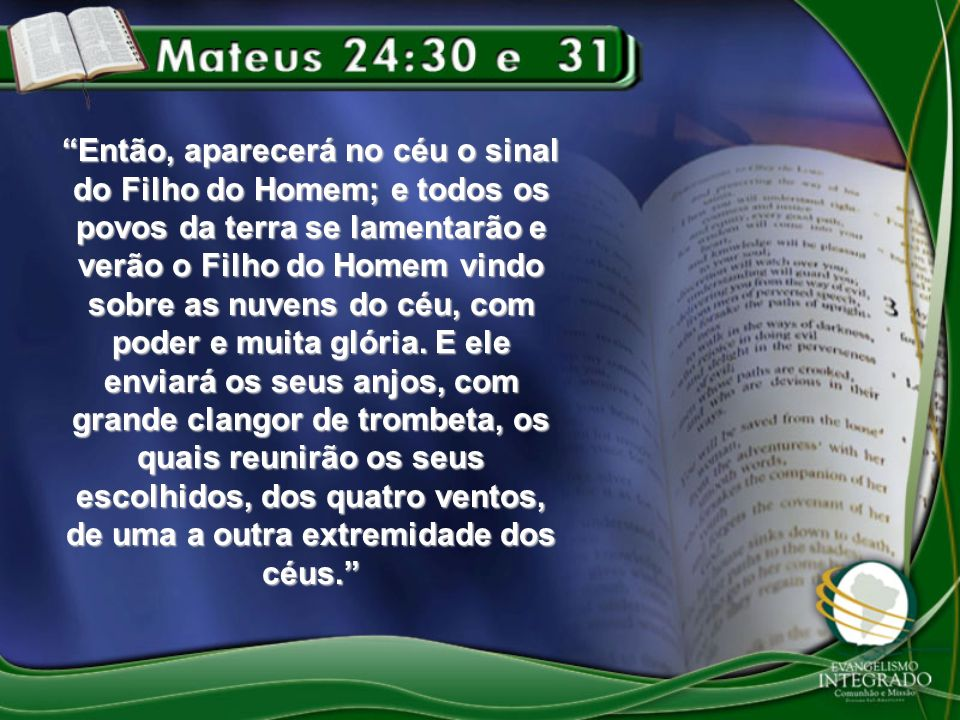 Então, aparecerá no céu o sinal do Filho do Homem; e todos os povos da terra se lamentarão e verão o Filho do Homem vindo sobre as nuvens do céu, com