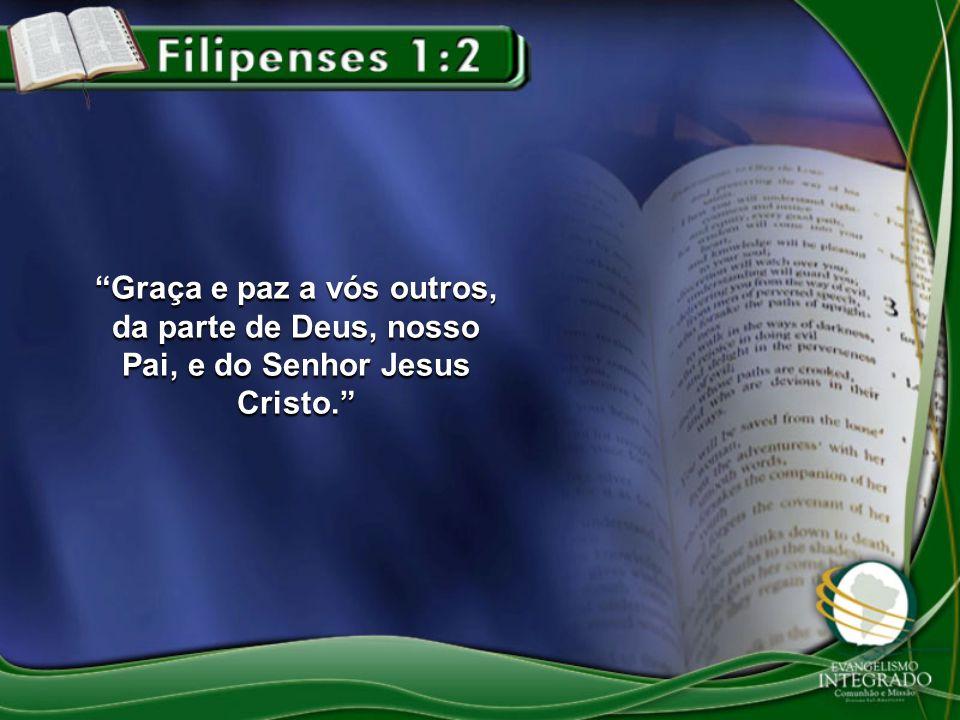 Graça e paz a vós outros, da parte de Deus, nosso Pai, e do Senhor Jesus Cristo.