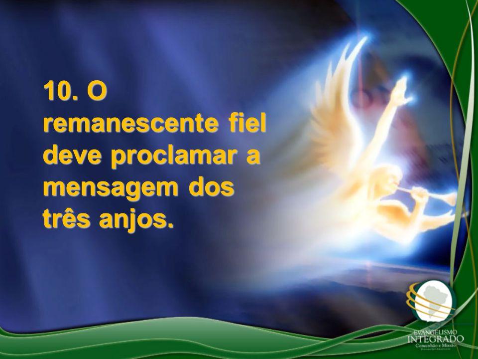 10. O remanescente fiel deve proclamar a mensagem dos três anjos.