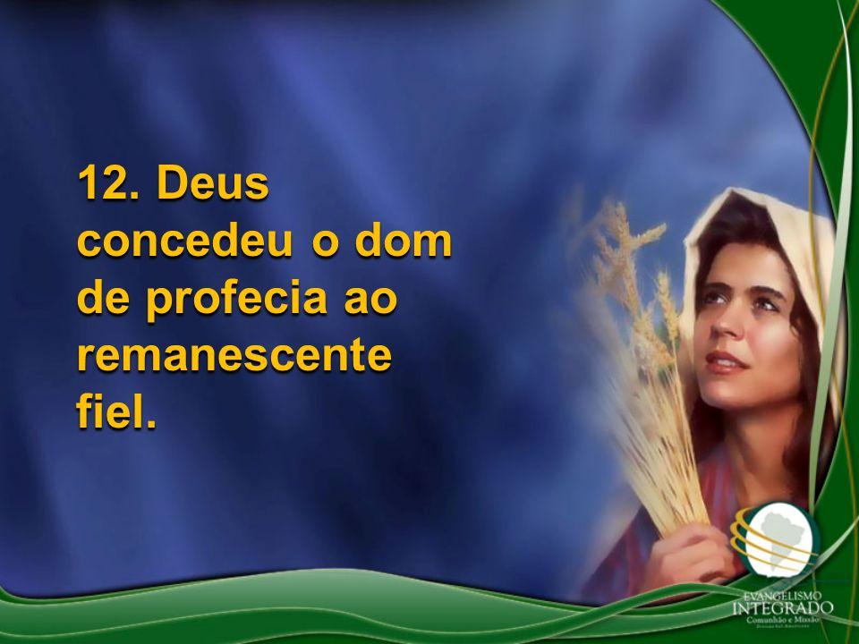 12. Deus concedeu o dom de profecia ao remanescente fiel.