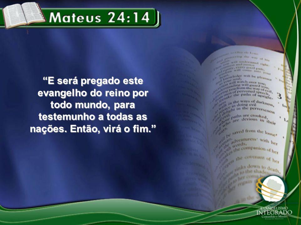 E será pregado este evangelho do reino por todo mundo, para testemunho a todas as nações. Então, virá o fim.