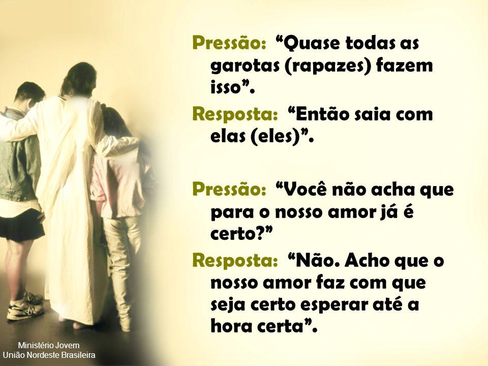 Ministério Jovem União Nordeste Brasileira Pressão: Ele vai fazer nosso amor crescer. Reposta: Estou preocupada com o que ele será quando crescer. Pre