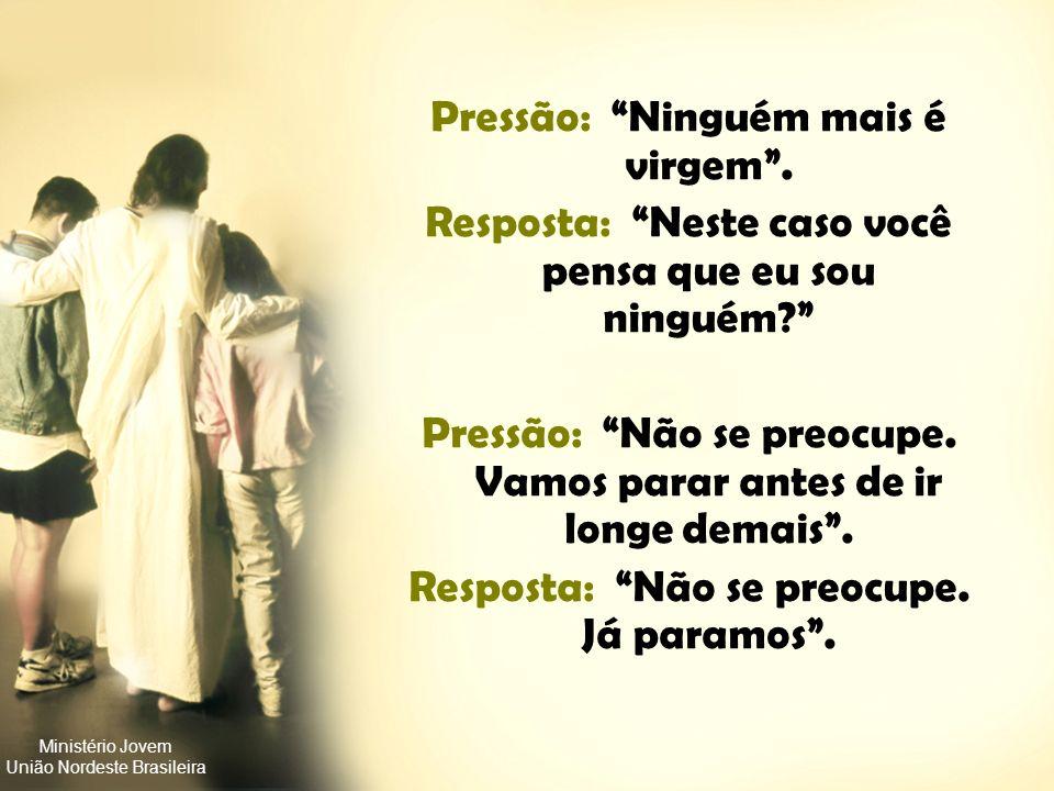 Ministério Jovem União Nordeste Brasileira Pressão: O que poderia estar errado com uma expressão tão forte de amor? Resposta: O amor é ótimo. O proble