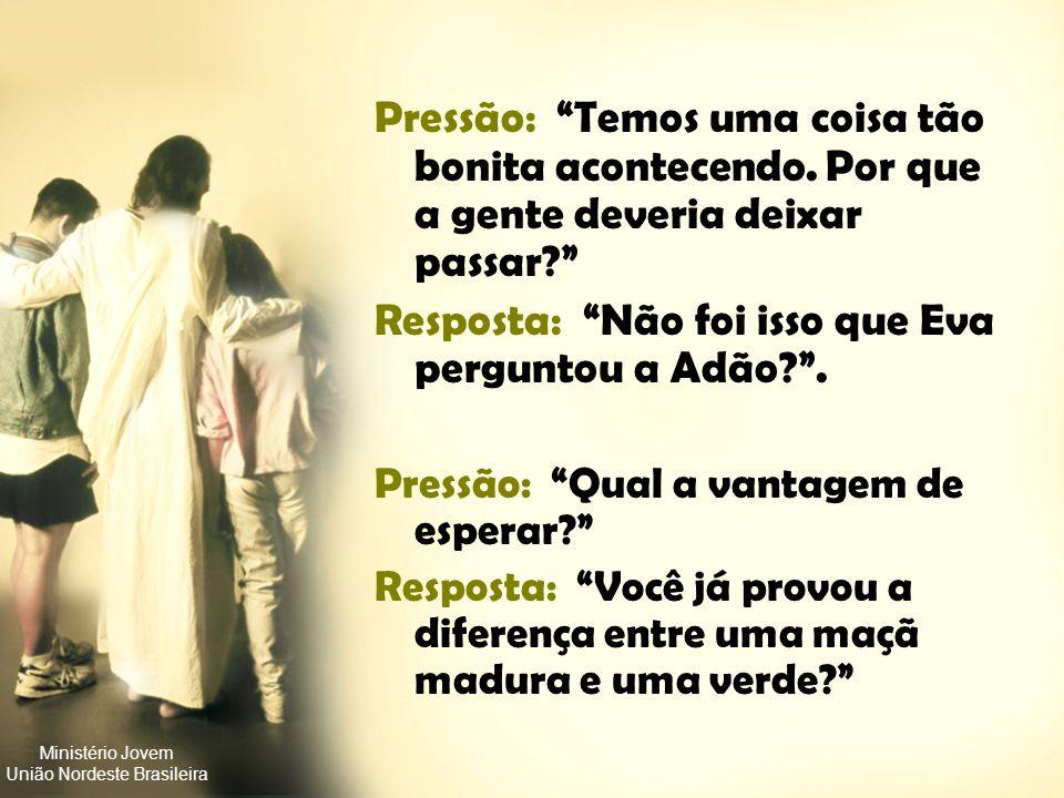 Ministério Jovem União Nordeste Brasileira Pressão: Garanto que você não vai ficar grávida. Resposta: Eu também garanto. Eu uso um método 100% seguro