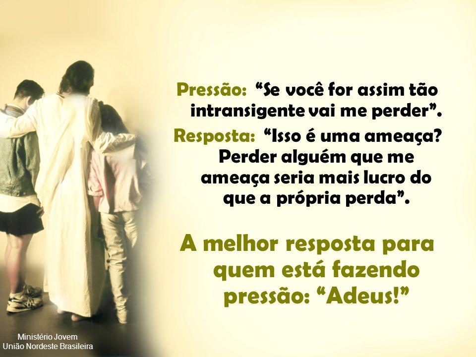 Ministério Jovem União Nordeste Brasileira Pressão: Temos uma coisa tão bonita acontecendo. Por que a gente deveria deixar passar? Resposta: Não foi i