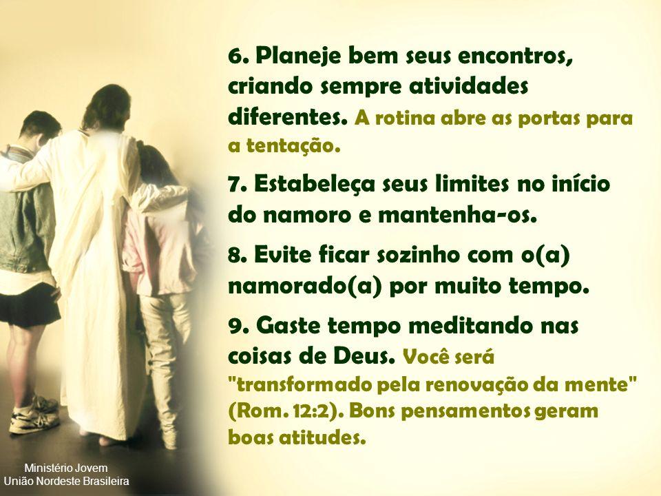 Ministério Jovem União Nordeste Brasileira 3. Mantenha uma conversa aberta com o(a) namorado(a) sobre seus princípios. 4. Abra o coração para algum am