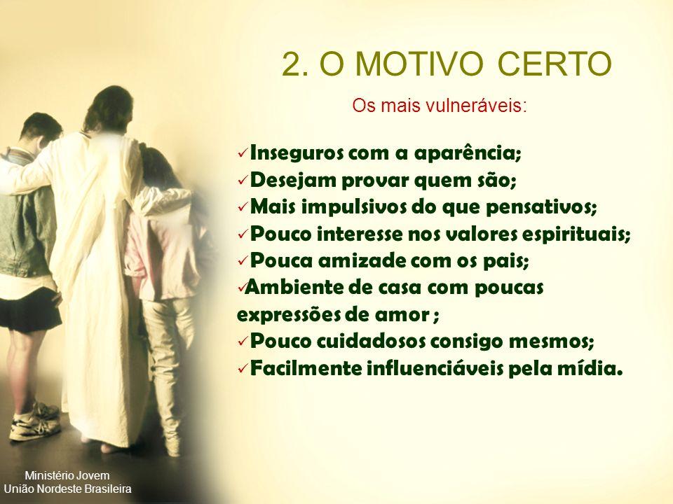 Ministério Jovem União Nordeste Brasileira Aquela a quem você ama; Aquela em quem você confia; Aquela com quem você se comprometeu. 1. A PESSOA CERTA