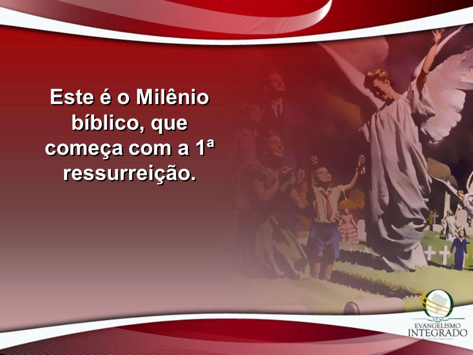 Este é o Milênio bíblico, que começa com a 1ª ressurreição.