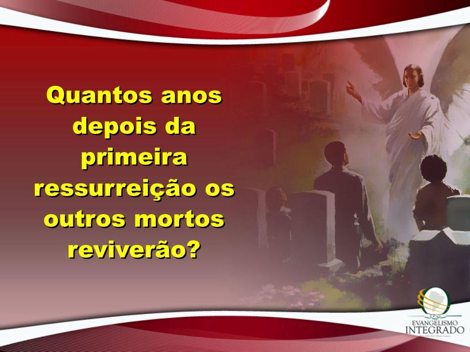 Quantos anos depois da primeira ressurreição os outros mortos reviverão?