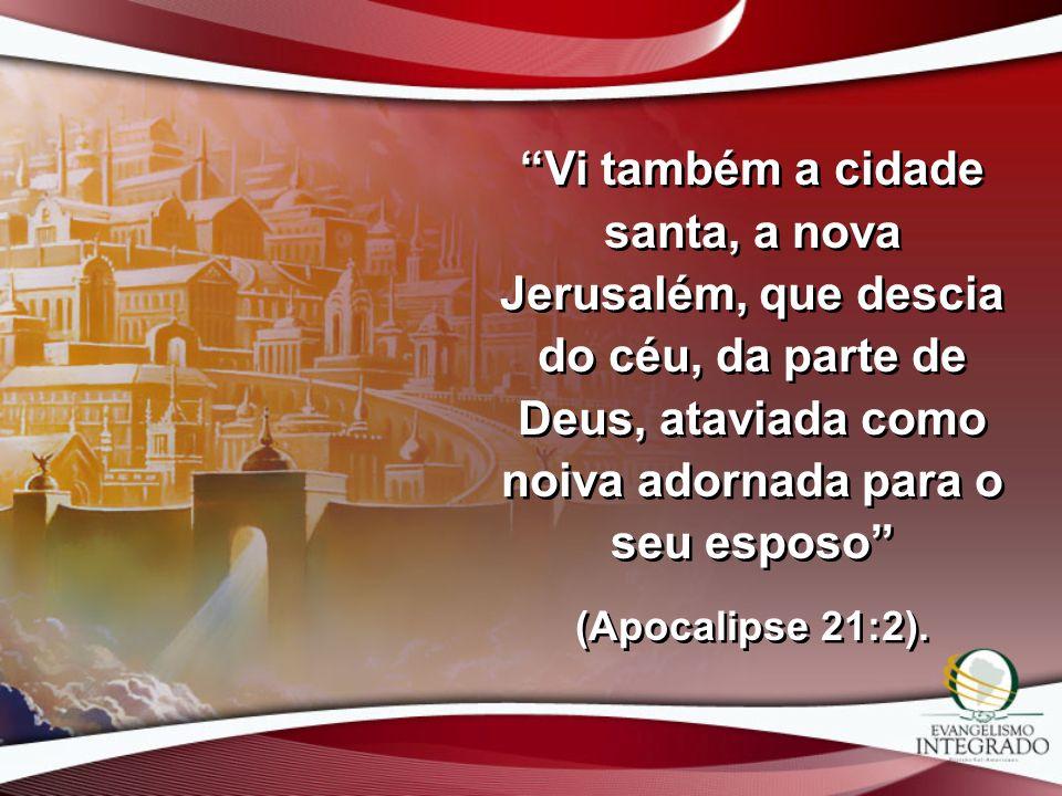 Vi também a cidade santa, a nova Jerusalém, que descia do céu, da parte de Deus, ataviada como noiva adornada para o seu esposo (Apocalipse 21:2). Vi