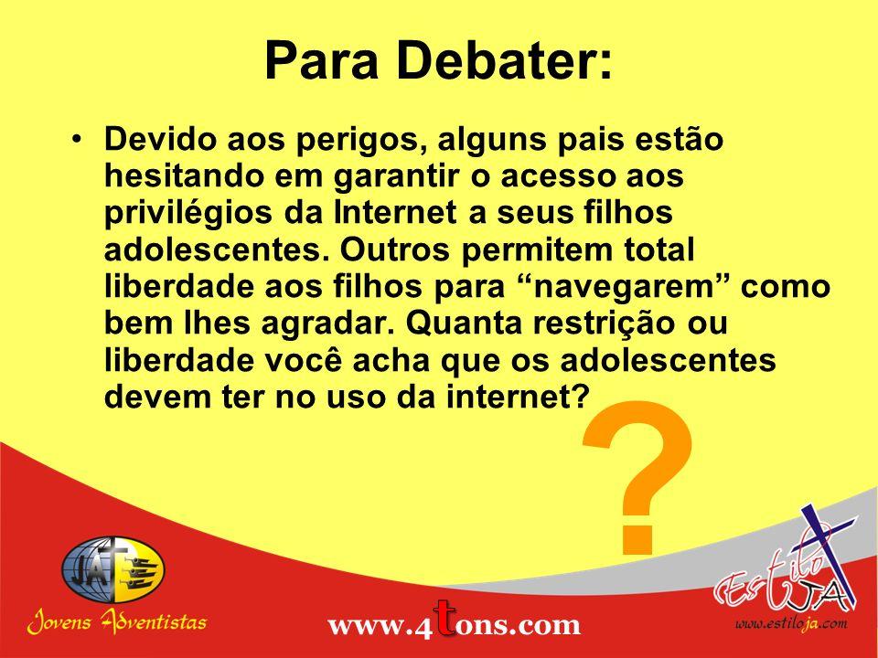 Para Debater: Devido aos perigos, alguns pais estão hesitando em garantir o acesso aos privilégios da Internet a seus filhos adolescentes. Outros perm
