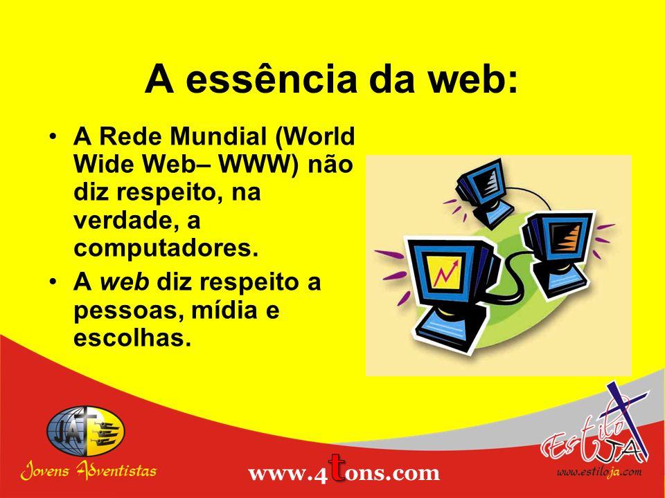 A essência da web: A Rede Mundial (World Wide Web– WWW) não diz respeito, na verdade, a computadores. A web diz respeito a pessoas, mídia e escolhas.