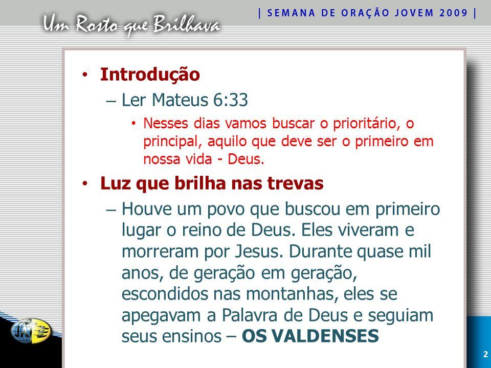 Introdução – Ler Mateus 6:33 Nesses dias vamos buscar o prioritário, o principal, aquilo que deve ser o primeiro em nossa vida - Deus. Luz que brilha