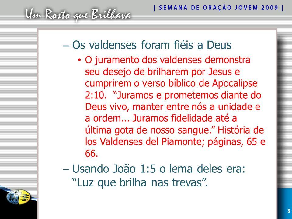 – Os valdenses foram fiéis a Deus O juramento dos valdenses demonstra seu desejo de brilharem por Jesus e cumprirem o verso bíblico de Apocalipse 2:10.