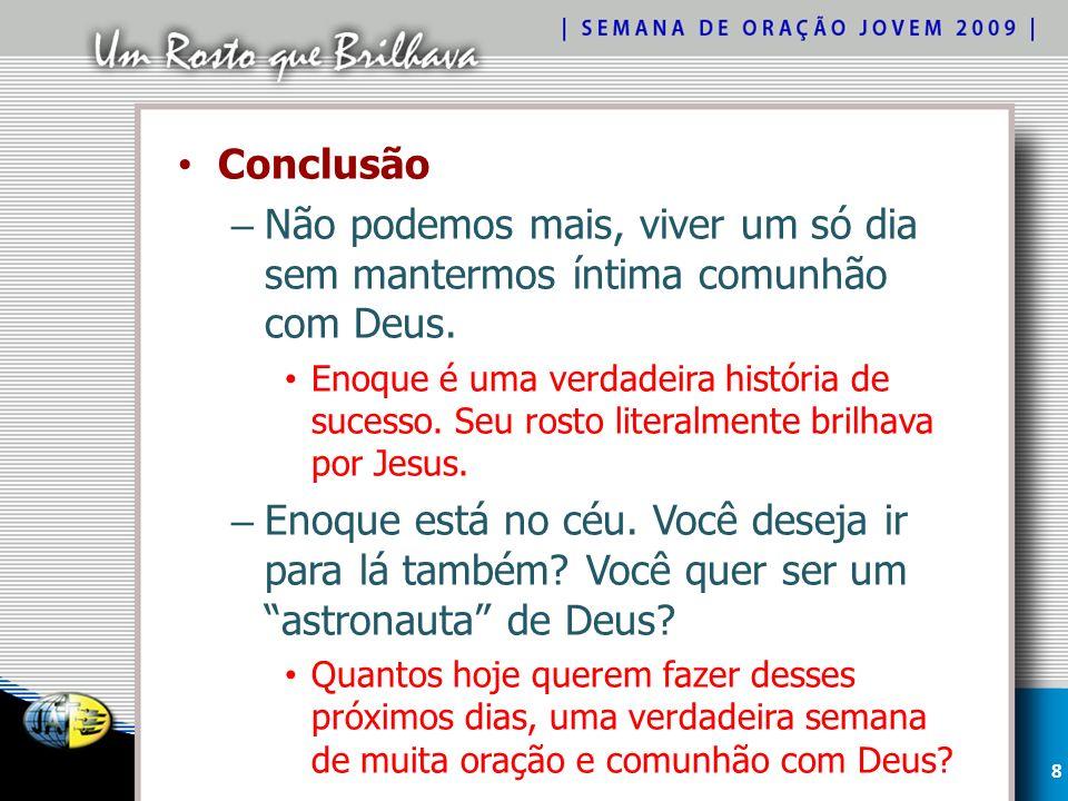 Conclusão – Não podemos mais, viver um só dia sem mantermos íntima comunhão com Deus.