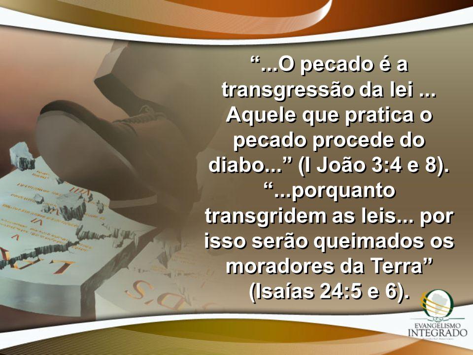 ...O pecado é a transgressão da lei... Aquele que pratica o pecado procede do diabo... (I João 3:4 e 8)....porquanto transgridem as leis... por isso s