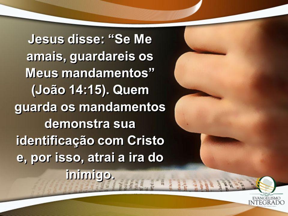 Jesus disse: Se Me amais, guardareis os Meus mandamentos (João 14:15). Quem guarda os mandamentos demonstra sua identificação com Cristo e, por isso,