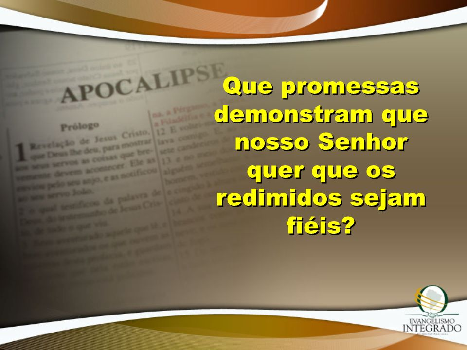 Que promessas demonstram que nosso Senhor quer que os redimidos sejam fiéis?