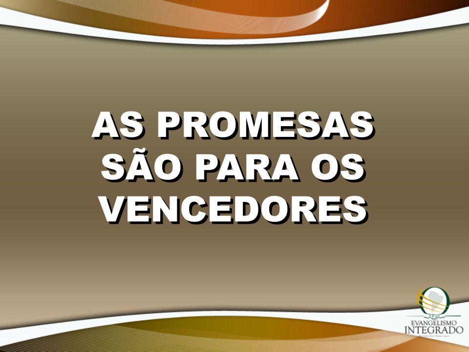 AS PROMESAS SÃO PARA OS VENCEDORES
