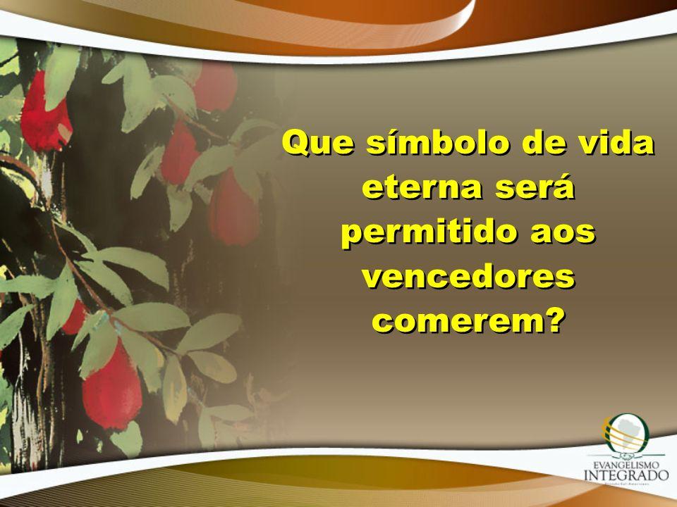...dar-lhe-ei que se alimente da árvore da vida que se encontra no Paraíso de Deus (Apocalipse 2:7).