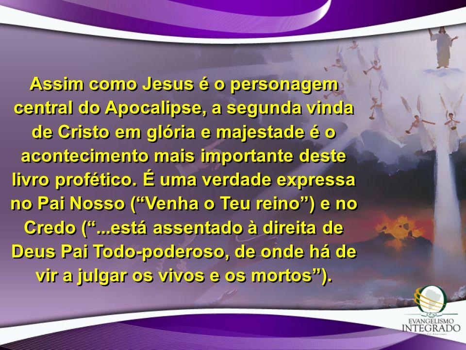 Assim como Jesus é o personagem central do Apocalipse, a segunda vinda de Cristo em glória e majestade é o acontecimento mais importante deste livro p