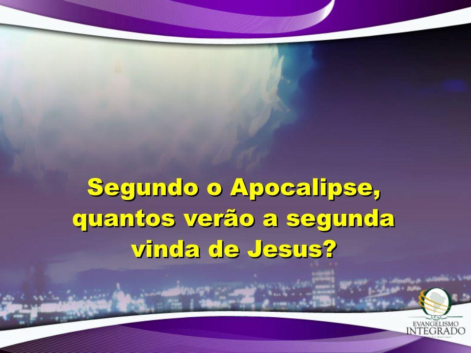 Segundo o Apocalipse, quantos verão a segunda vinda de Jesus?