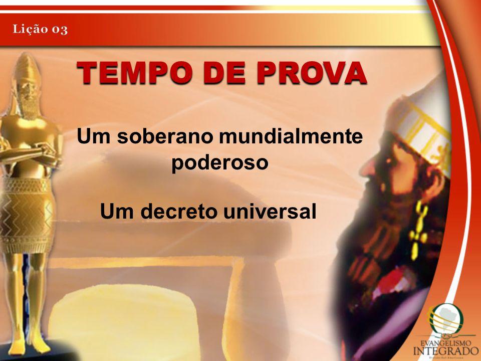 TEMPO DE PROVA Um soberano mundialmente poderoso Um decreto universal
