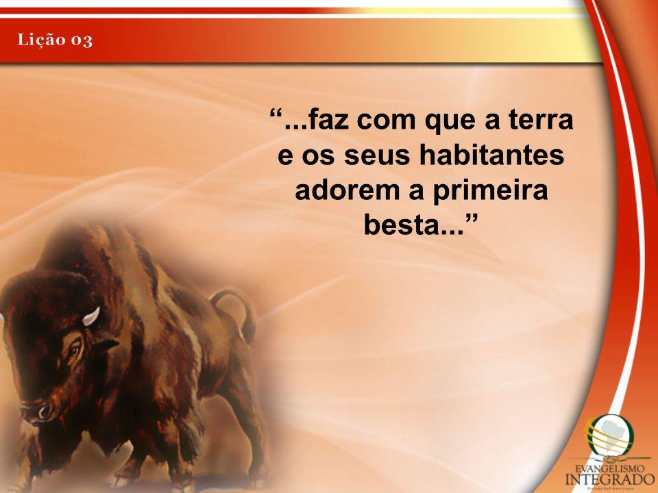 ...faz com que a terra e os seus habitantes adorem a primeira besta...