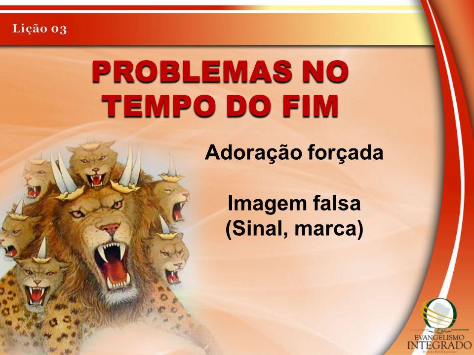 PROBLEMAS NO TEMPO DO FIM Adoração forçada Imagem falsa (Sinal, marca)