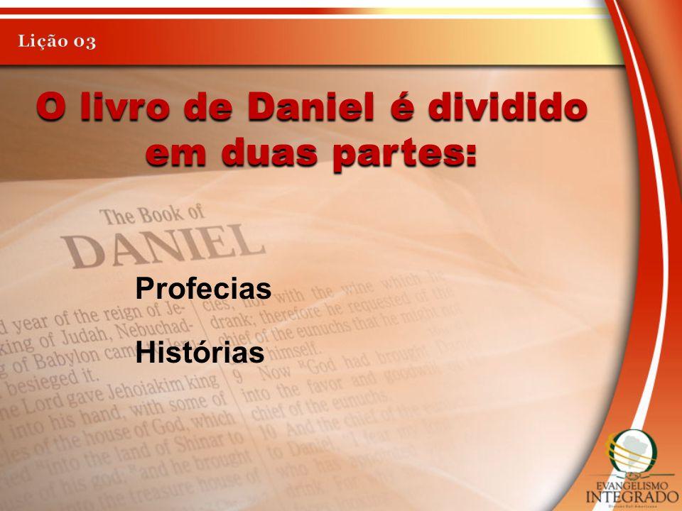 O livro de Daniel é dividido em duas partes: Profecias Histórias