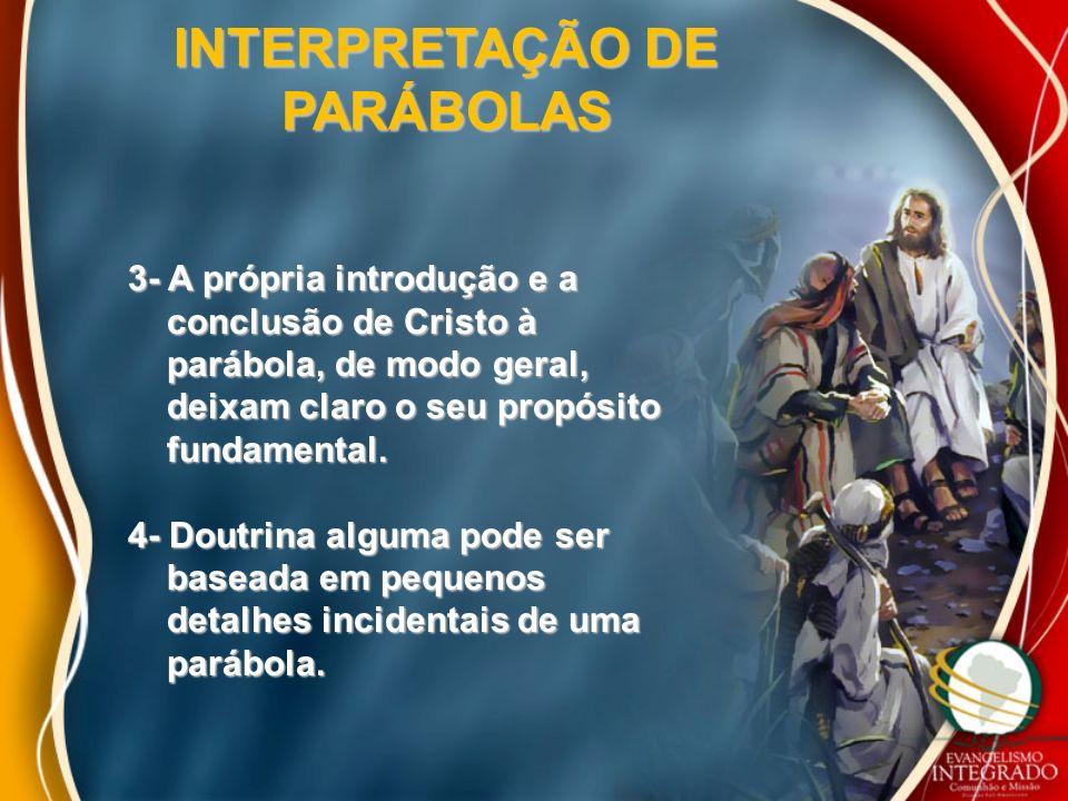 INTERPRETAÇÃO DE PARÁBOLAS 3- A própria introdução e a conclusão de Cristo à conclusão de Cristo à parábola, de modo geral, parábola, de modo geral, d