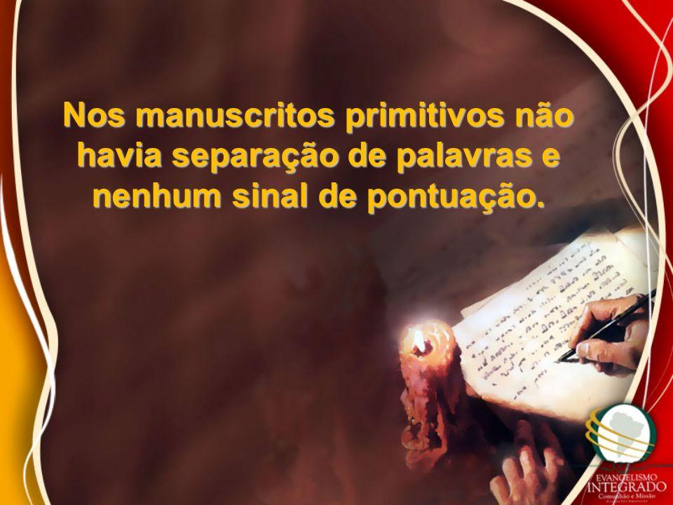 Nos manuscritos primitivos não havia separação de palavras e nenhum sinal de pontuação.