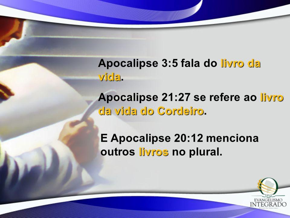 livro da vida Apocalipse 3:5 fala do livro da vida. livro da vida do Cordeiro Apocalipse 21:27 se refere ao livro da vida do Cordeiro. livros E Apocal