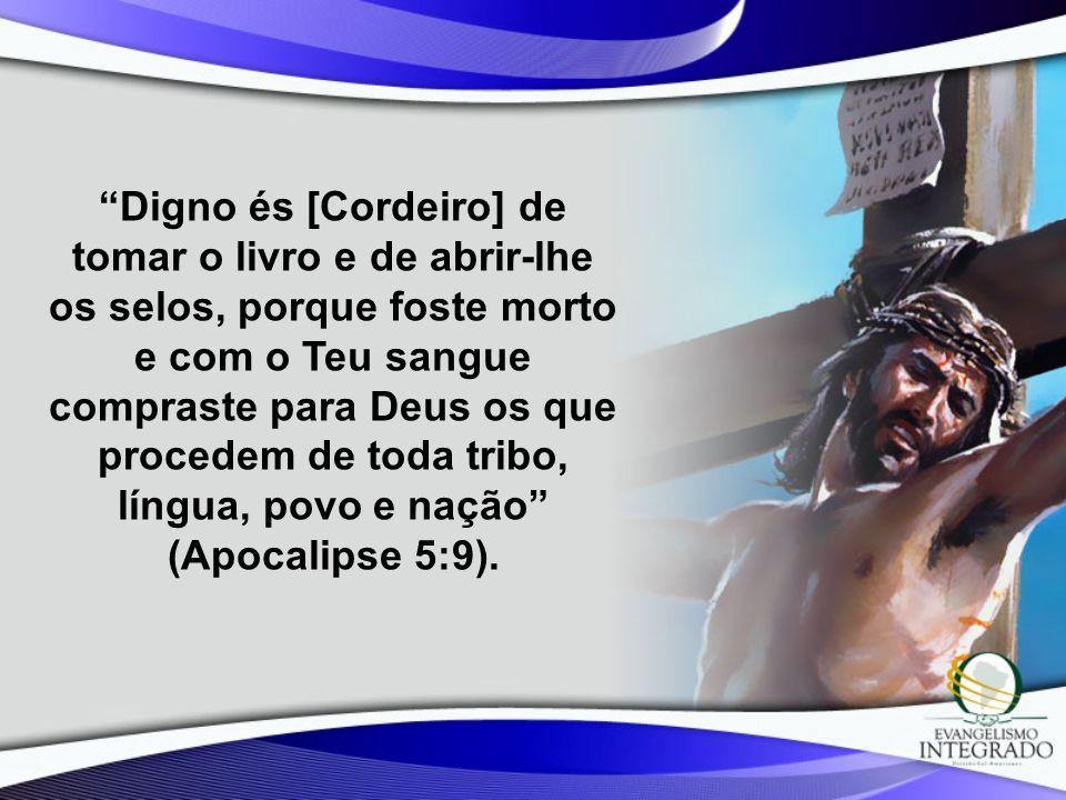 Digno és [Cordeiro] de tomar o livro e de abrir-lhe os selos, porque foste morto e com o Teu sangue compraste para Deus os que procedem de toda tribo,