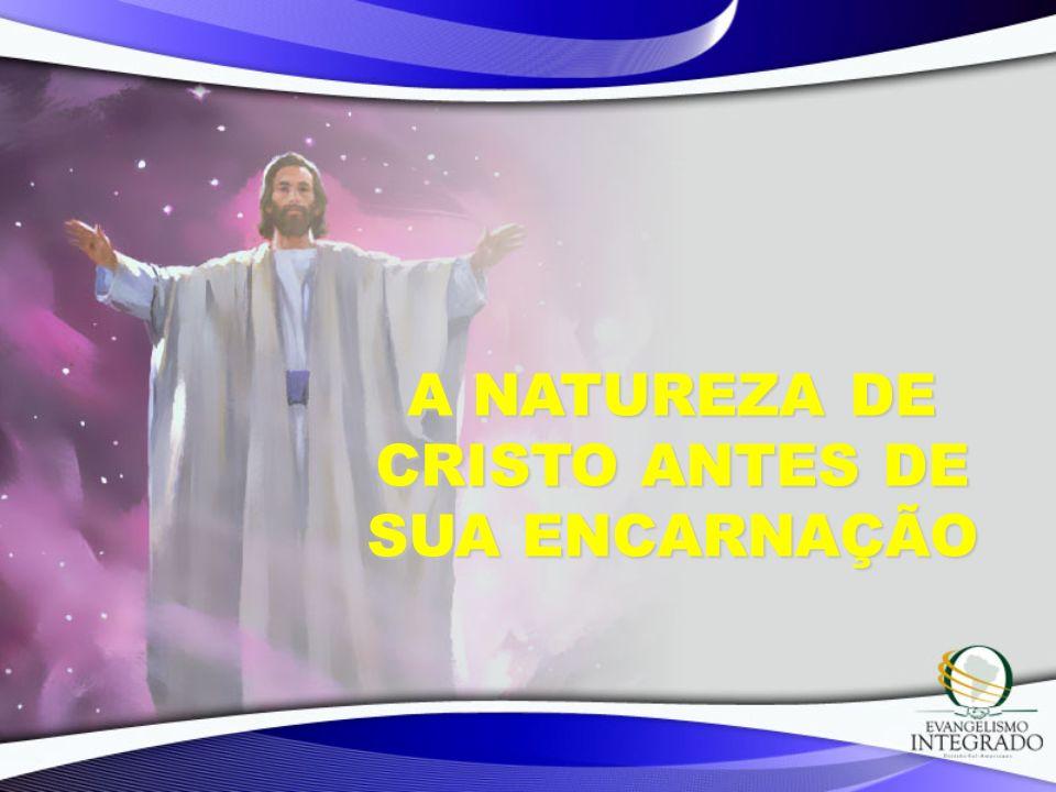 A NATUREZA DE CRISTO ANTES DE SUA ENCARNAÇÃO