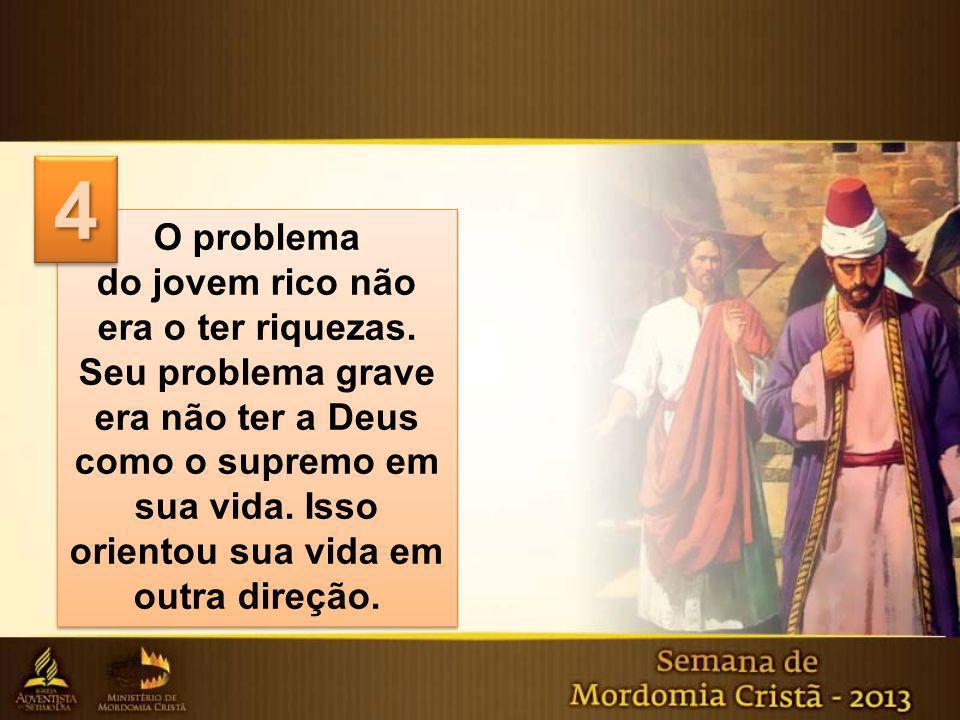 O problema do jovem rico não era o ter riquezas. Seu problema grave era não ter a Deus como o supremo em sua vida. Isso orientou sua vida em outra dir