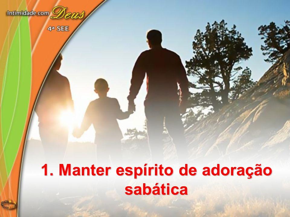 1. Manter espírito de adoração sabática