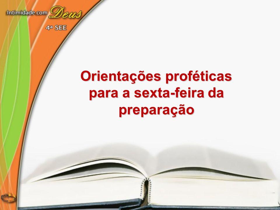 Orientações proféticas para a sexta-feira da preparação