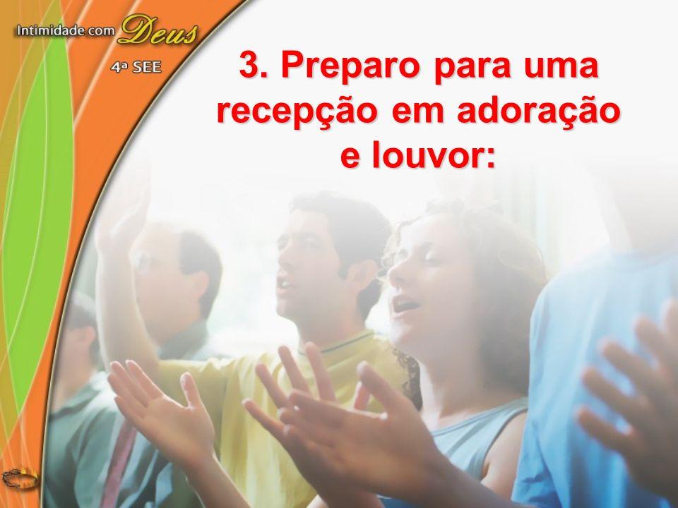 3. Preparo para uma recepção em adoração e louvor: