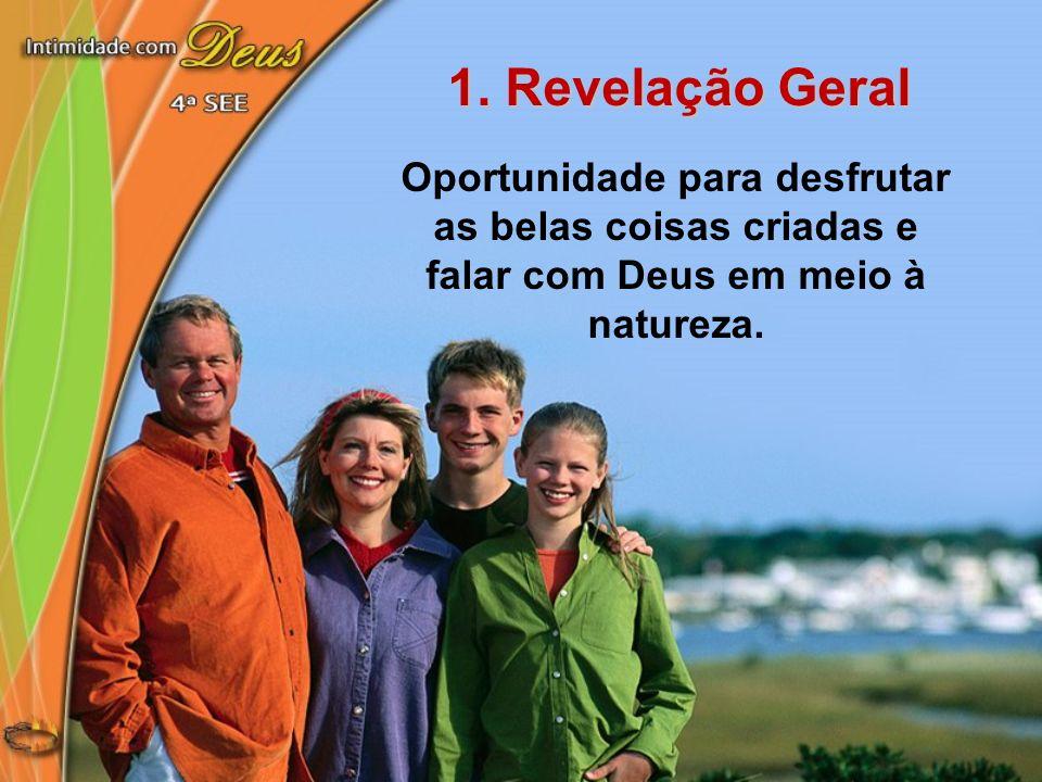 1. Revelação Geral Oportunidade para desfrutar as belas coisas criadas e falar com Deus em meio à natureza.