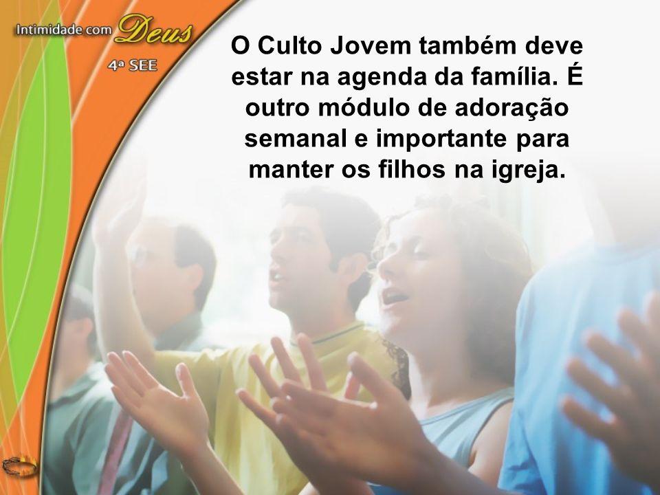O Culto Jovem também deve estar na agenda da família. É outro módulo de adoração semanal e importante para manter os filhos na igreja.