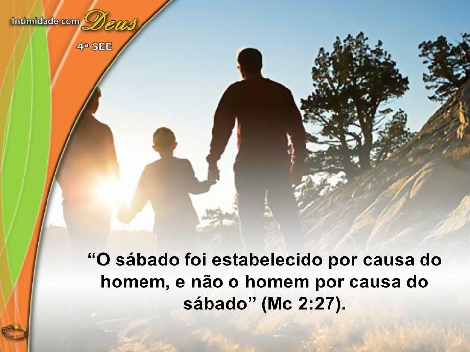 O sábado foi estabelecido por causa do homem, e não o homem por causa do sábado (Mc 2:27).