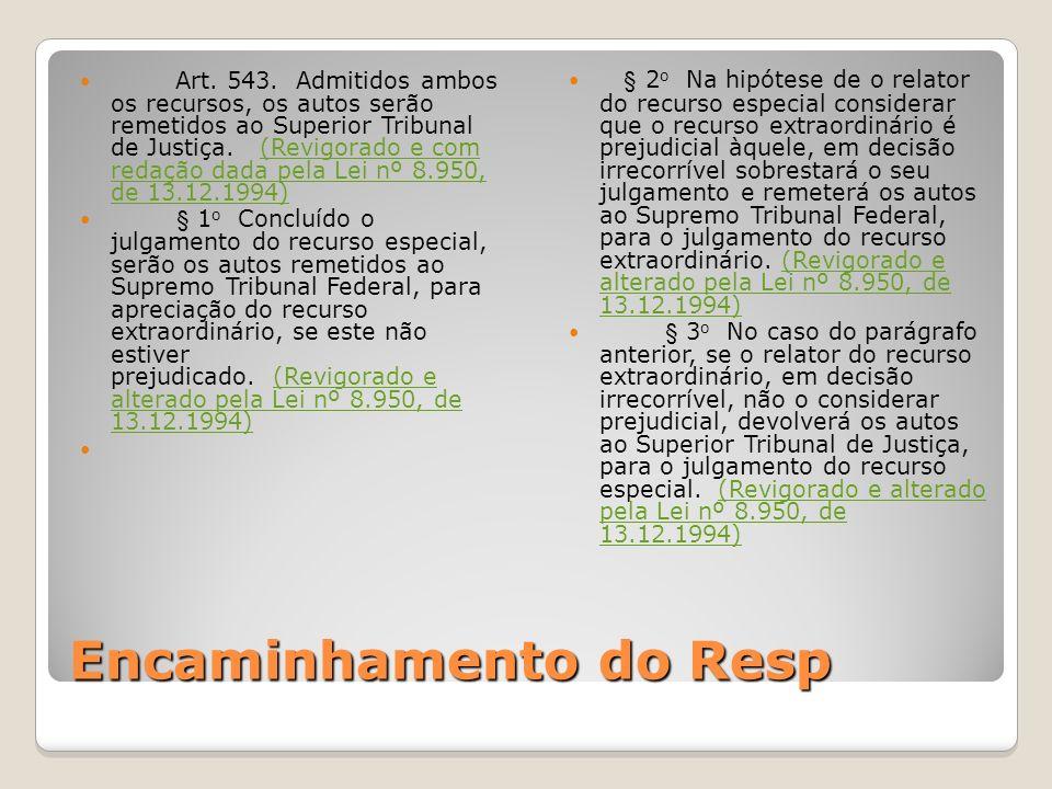 Encaminhamento do Resp Art. 543. Admitidos ambos os recursos, os autos serão remetidos ao Superior Tribunal de Justiça. (Revigorado e com redação dada